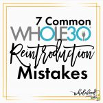 7 Common Whole30 Reintroduction Mistakes