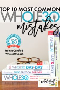 Top 10 Whole30 Mistakes and how to fix them from a Whole30 Certified Coach