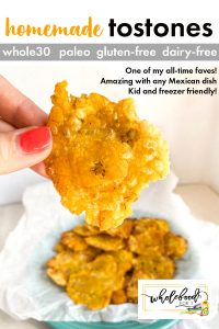 Homemade Tostones - Whole30, Paleo, gluten-free, dairy-free. Crispy and delicious, freezer and kid friendly!