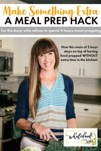 Make Something Extra - A Meal Prep Hack for the busy from a mom of 5 boys